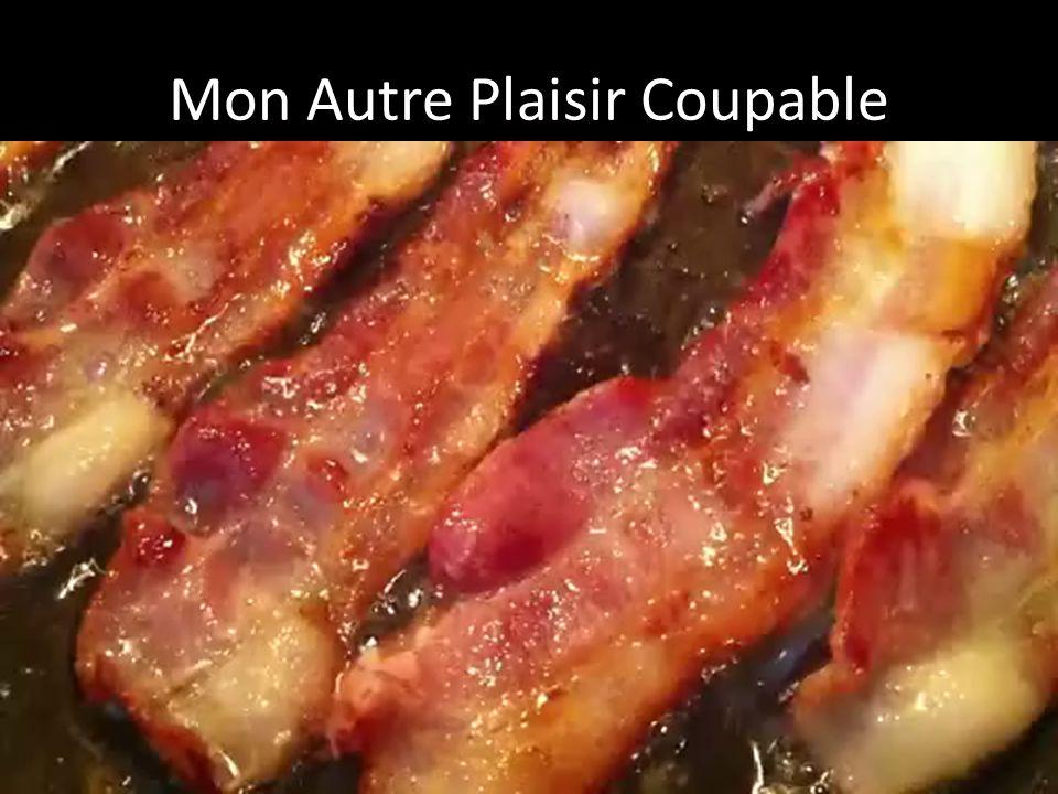 Mon autre plaisir coupable est je mange trop bacon.