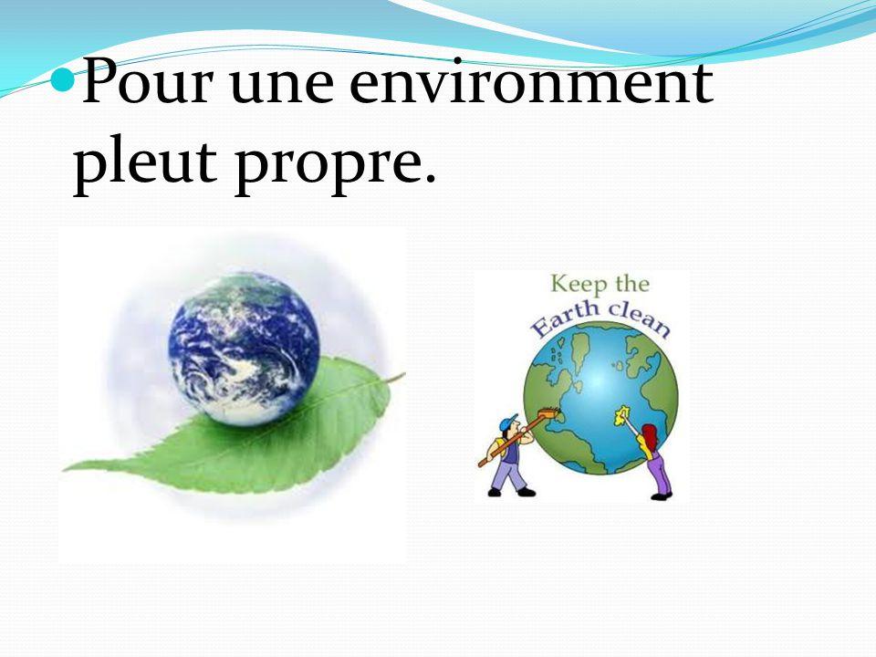 Pour une environment pleut propre.