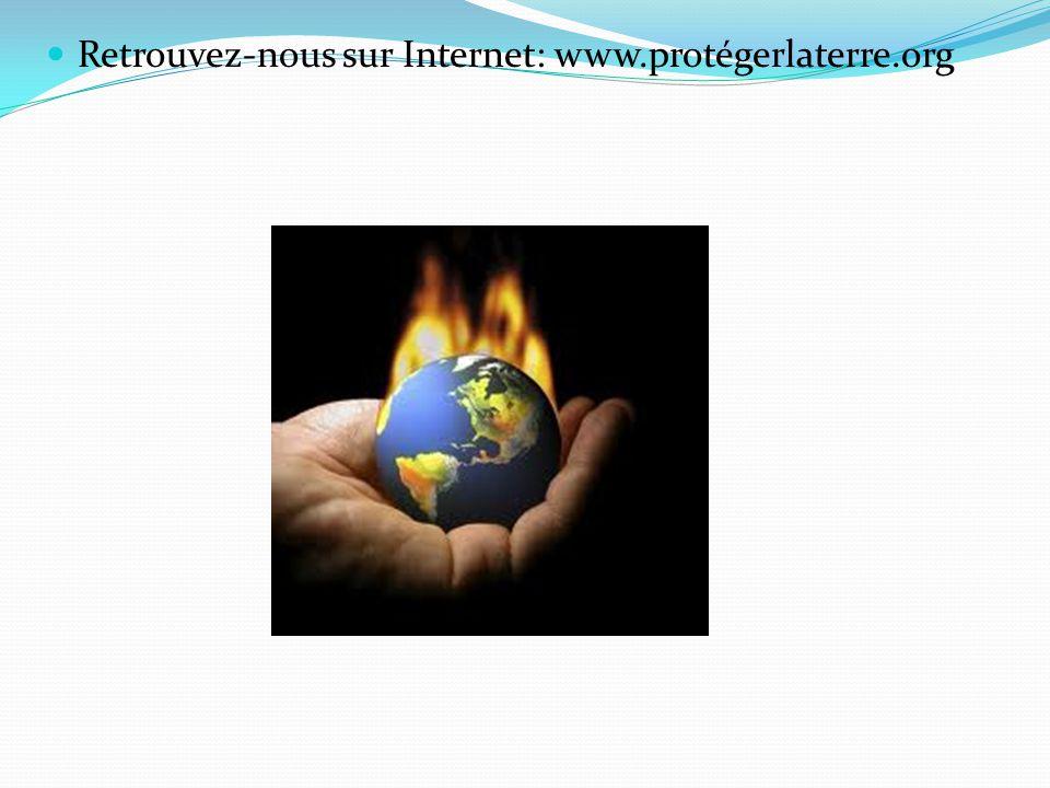 Retrouvez-nous sur Internet: www.protégerlaterre.org
