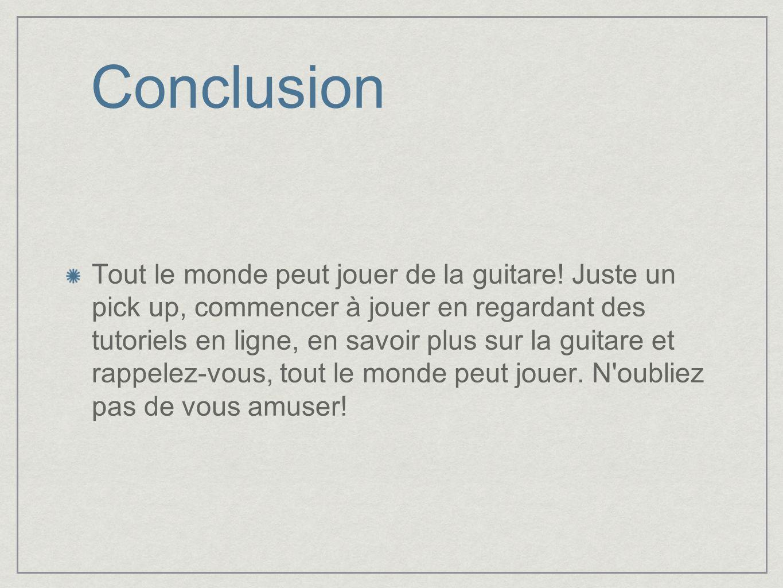 Conclusion Tout le monde peut jouer de la guitare.