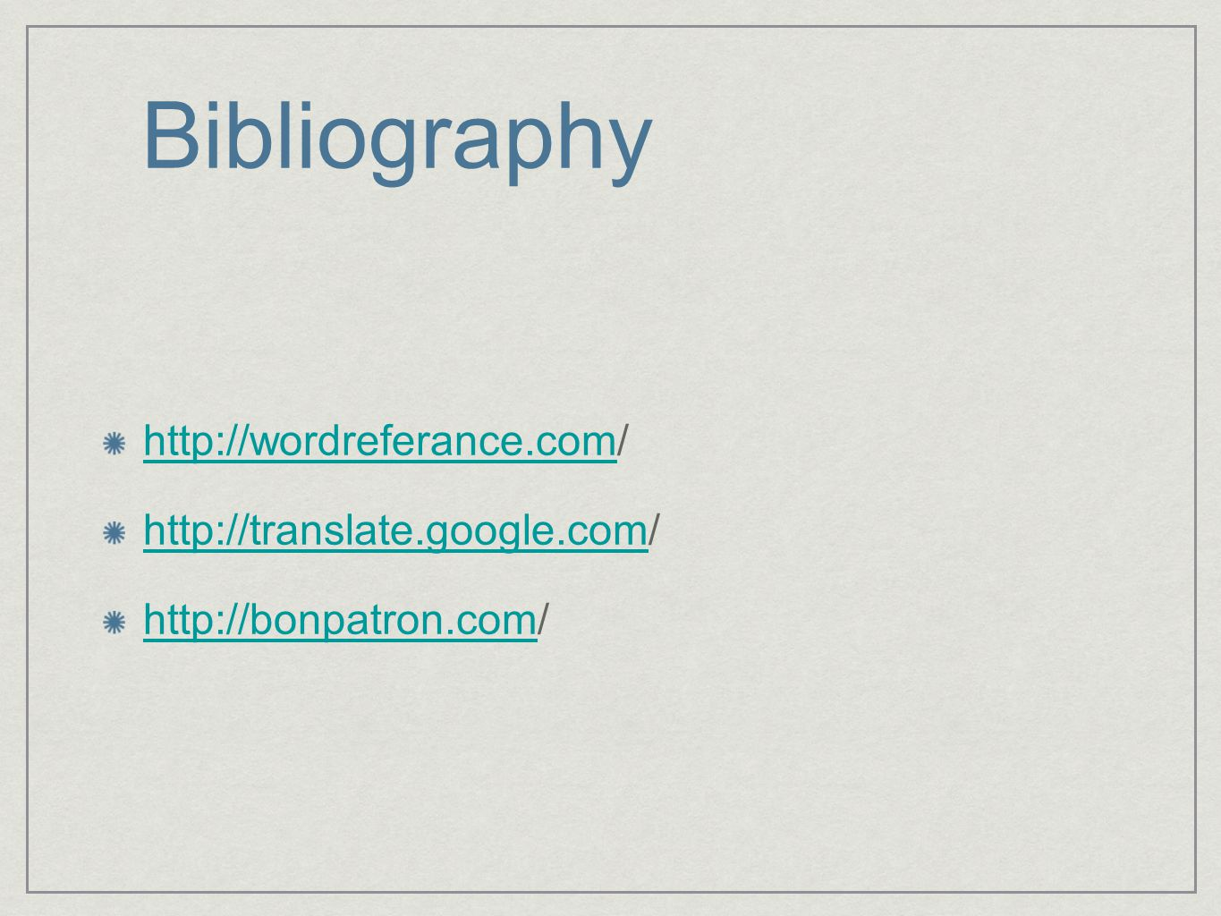 Bibliography http://wordreferance.comhttp://wordreferance.com/ http://translate.google.comhttp://translate.google.com/ http://bonpatron.comhttp://bonp