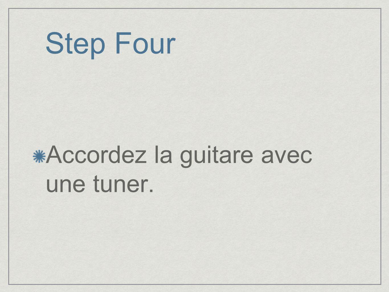 Step Four Accordez la guitare avec une tuner.