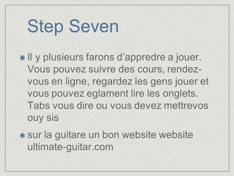Step Seven Il y plusieurs farons dappredre a jouer. Vous pouvez suivre des cours, rendez- vous en ligne, regardez les gens jouer et vous pouvez eglame