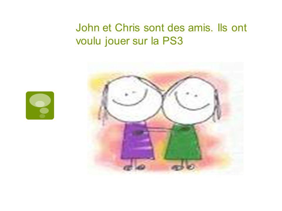 John et Chris sont des amis. Ils ont voulu jouer sur la PS3