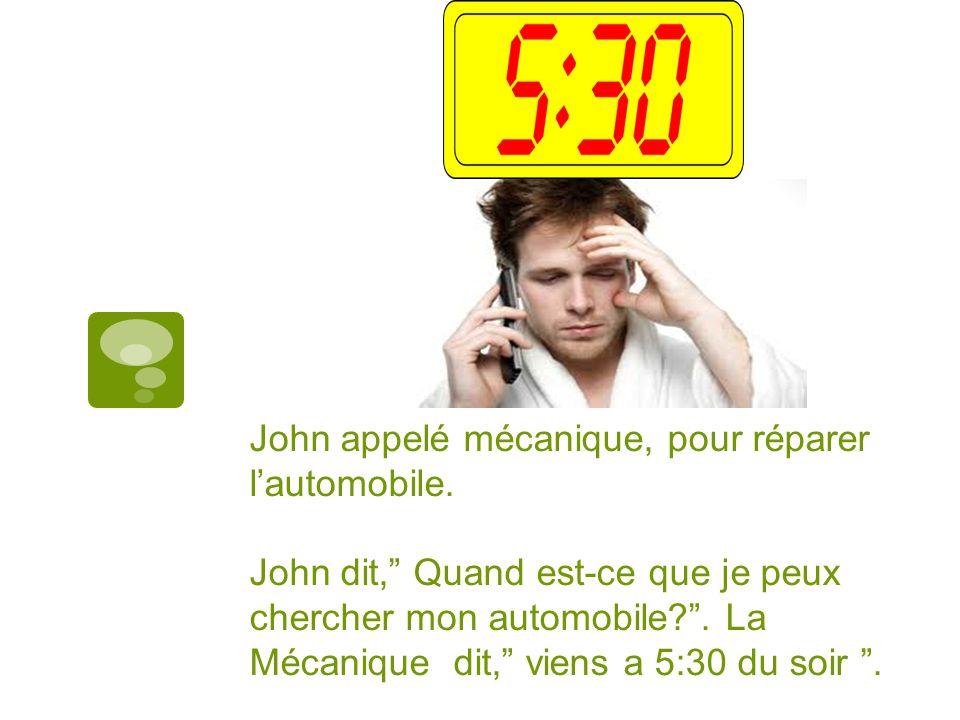 John appelé mécanique, pour réparer lautomobile.