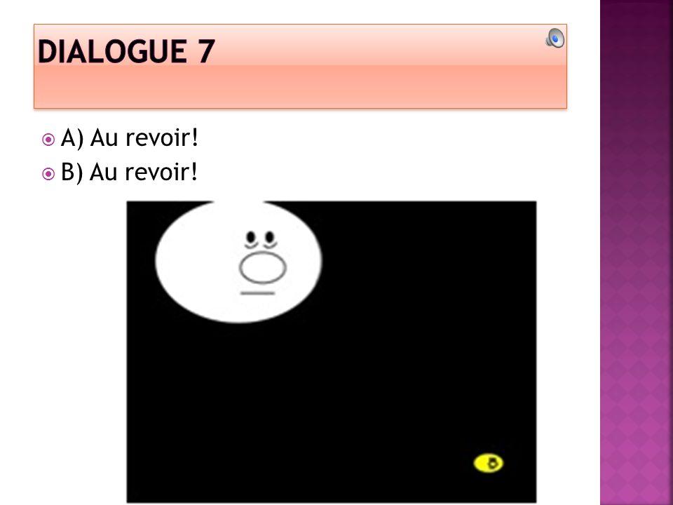 A) Au revoir! B) Au revoir!