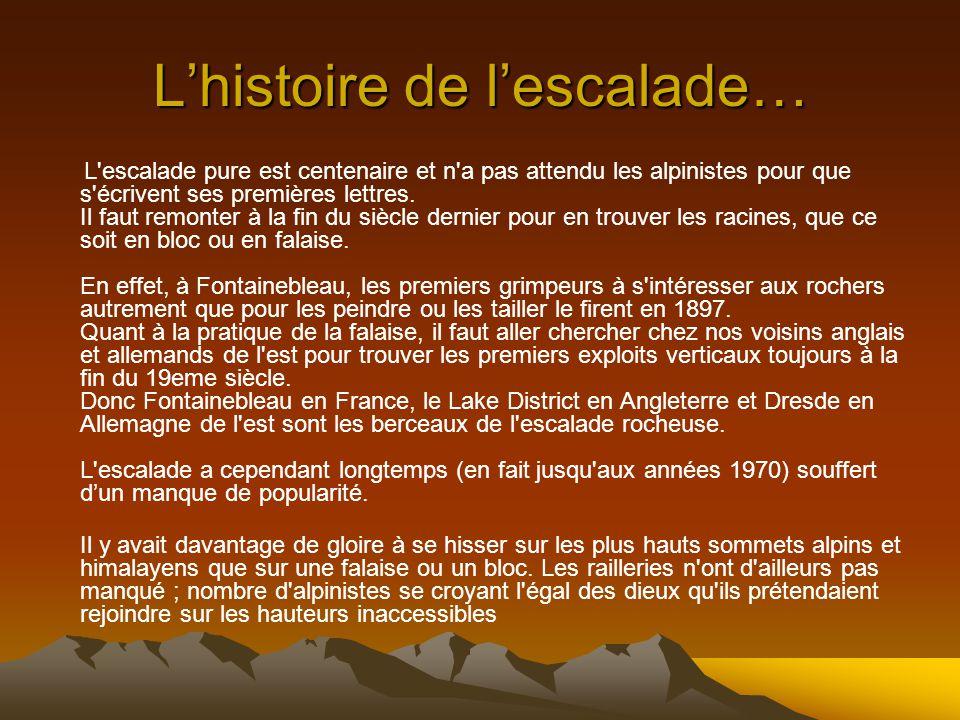 Lhistoire de lescalade… L escalade pure est centenaire et n a pas attendu les alpinistes pour que s écrivent ses premières lettres.