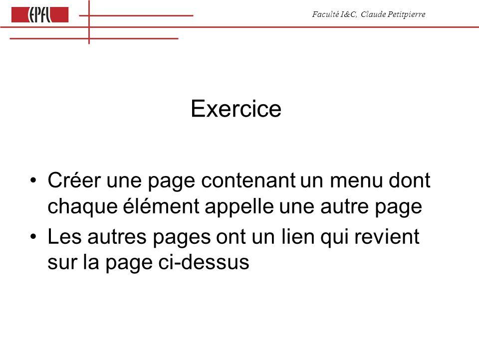 Faculté I&C, Claude Petitpierre Exercice Créer une page contenant un menu dont chaque élément appelle une autre page Les autres pages ont un lien qui revient sur la page ci-dessus