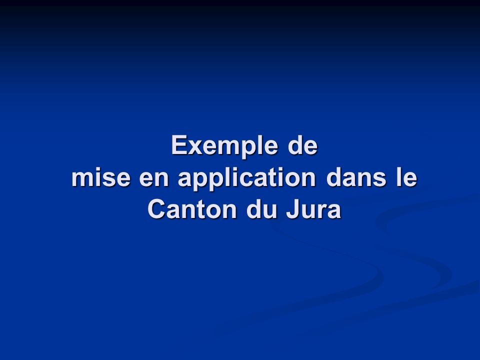 Exemple de mise en application dans le Canton du Jura