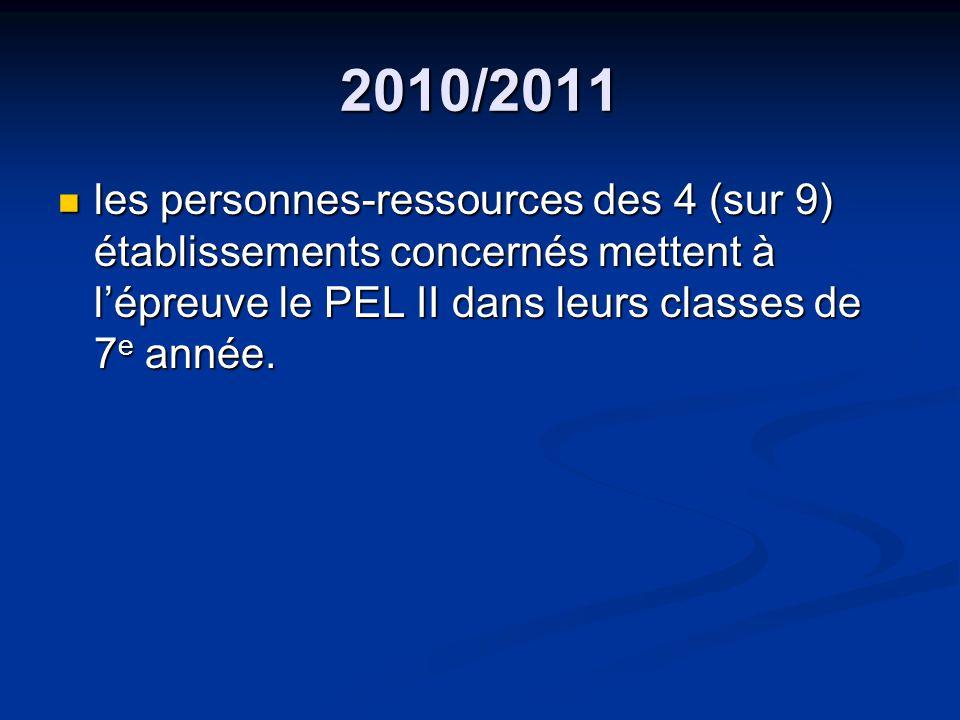 2010/2011 les personnes-ressources des 4 (sur 9) établissements concernés mettent à lépreuve le PEL II dans leurs classes de 7 e année.