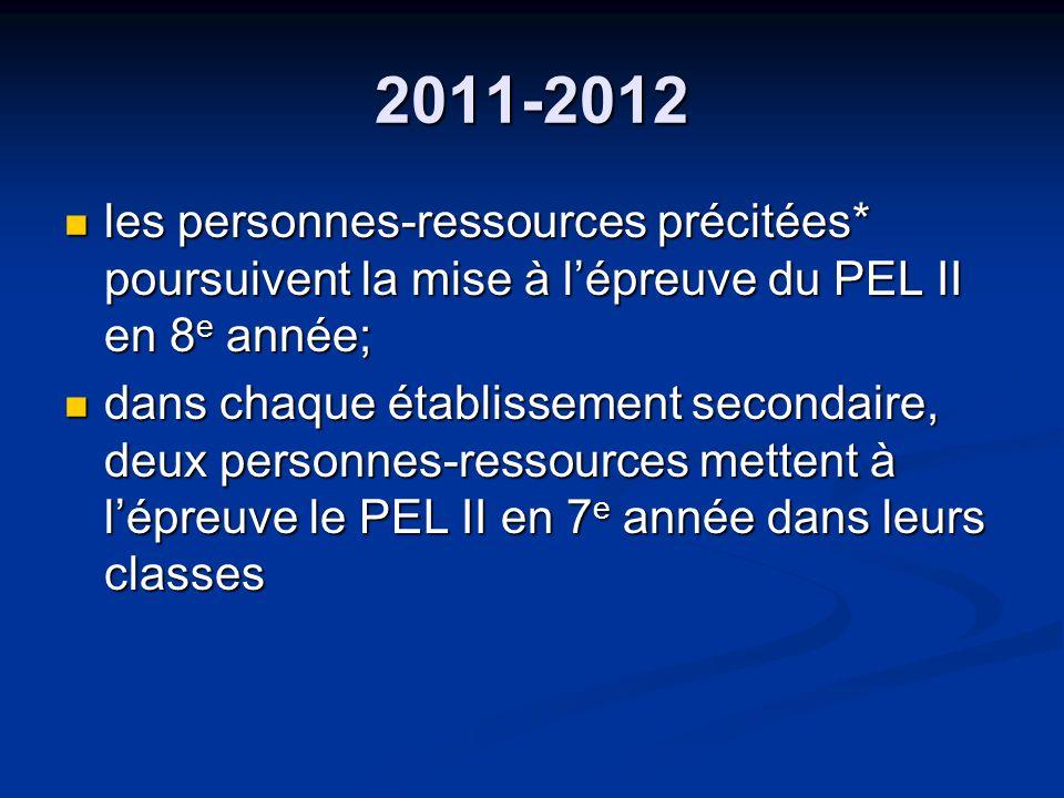 2011-2012 les personnes-ressources précitées* poursuivent la mise à lépreuve du PEL II en 8 e année; les personnes-ressources précitées* poursuivent la mise à lépreuve du PEL II en 8 e année; dans chaque établissement secondaire, deux personnes-ressources mettent à lépreuve le PEL II en 7 e année dans leurs classes dans chaque établissement secondaire, deux personnes-ressources mettent à lépreuve le PEL II en 7 e année dans leurs classes