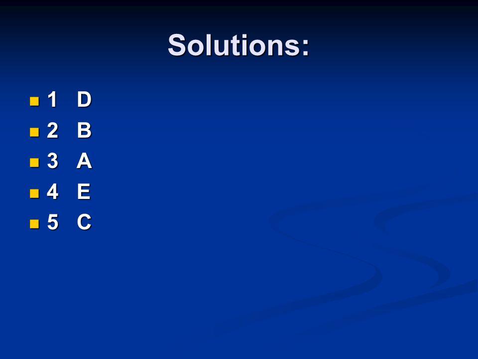 Solutions: 1D 2B 3A 4E 5C