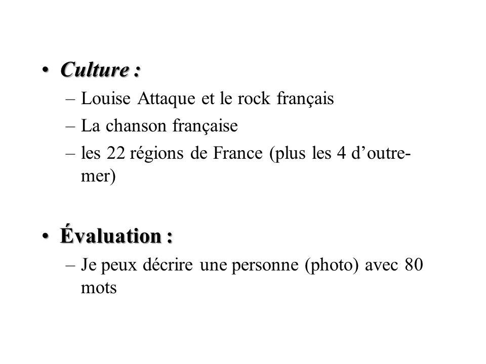 Culture :Culture : –Louise Attaque et le rock français –La chanson française –les 22 régions de France (plus les 4 doutre- mer) Évaluation :Évaluation