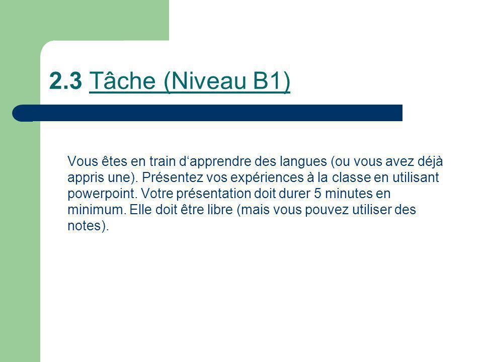 2.3 Tâche (Niveau B1) Vous êtes en train dapprendre des langues (ou vous avez déjà appris une). Présentez vos expériences à la classe en utilisant pow