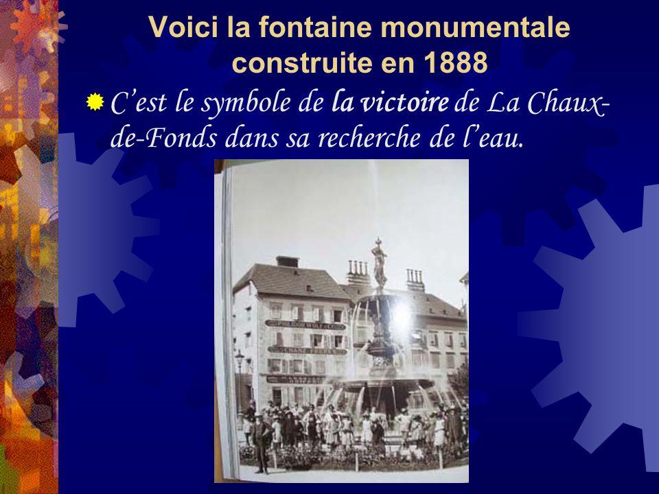 Voici la fontaine monumentale construite en 1888 Cest le symbole de la victoire de La Chaux- de-Fonds dans sa recherche de leau.