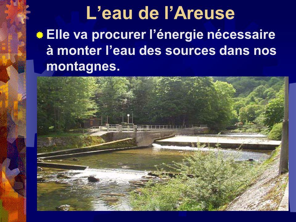 Leau de lAreuse Elle va procurer lénergie nécessaire à monter leau des sources dans nos montagnes.