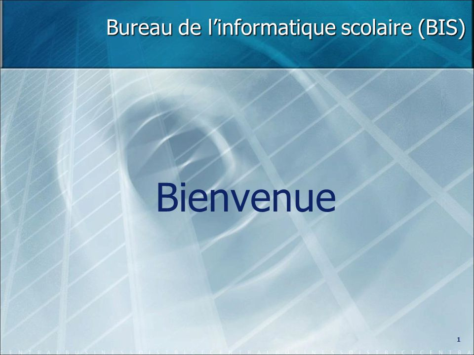 Bureau de linformatique scolaire (BIS) Bienvenue 1