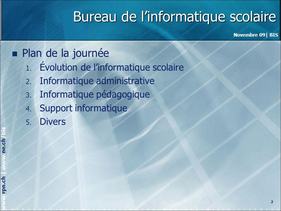 Novembre 09| BIS www.rpn.ch | www.ne.ch/bis Bureau de linformatique scolaire Plan de la journée 1.