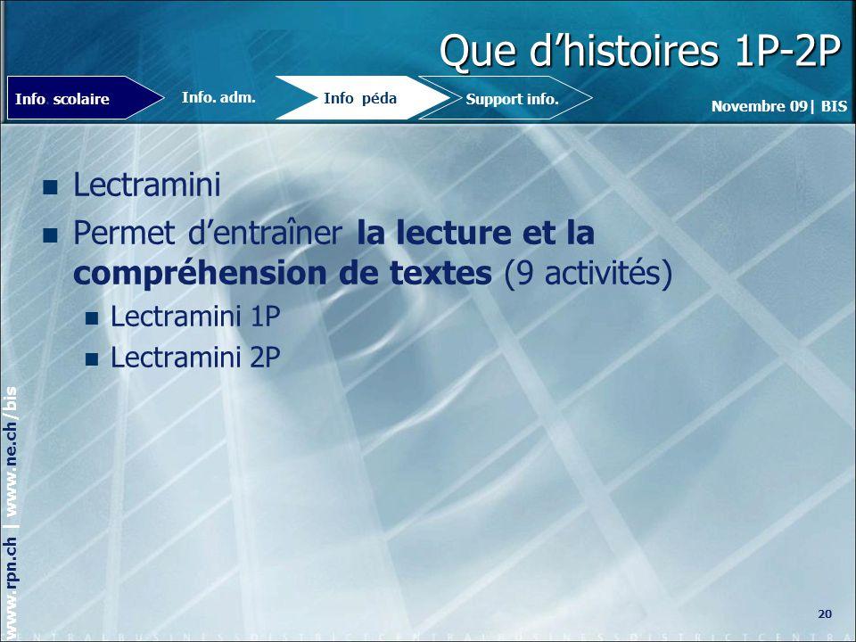 Novembre 09| BIS www.rpn.ch | www.ne.ch/bis Que dhistoires 1P-2P Lectramini Permet dentraîner la lecture et la compréhension de textes (9 activités) Lectramini 1P Lectramini 2P 20 Info.