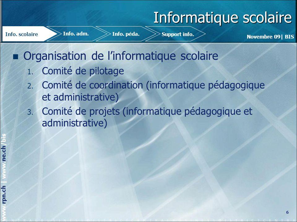 Novembre 09| BIS www.rpn.ch | www.ne.ch/bis Informatique scolaire Organisation de linformatique scolaire 1.