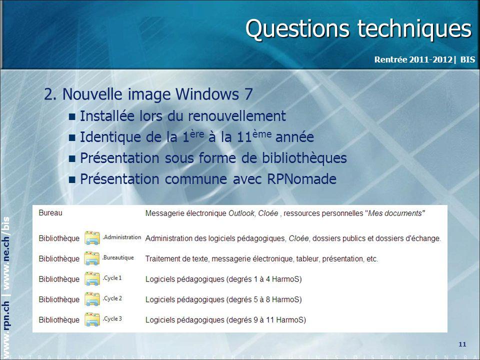 Rentrée 2011-2012| BIS www.rpn.ch | www.ne.ch/bis Questions techniques 11 2.