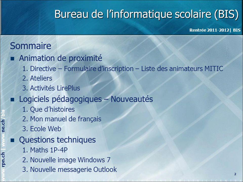 Rentrée 2011-2012| BIS www.rpn.ch | www.ne.ch/bis Bureau de linformatique scolaire (BIS) Sommaire Animation de proximité 1.