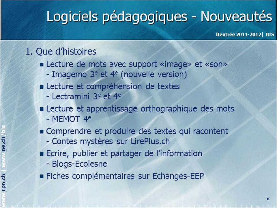 Rentrée 2011-2012| BIS www.rpn.ch | www.ne.ch/bis Logiciels pédagogiques - Nouveautés 1.