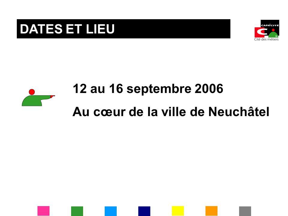 DATES ET LIEU 12 au 16 septembre 2006 Au cœur de la ville de Neuchâtel