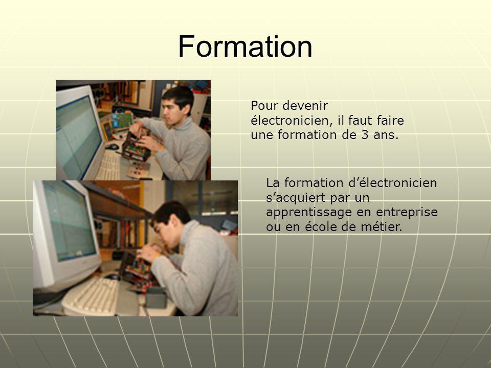 Formation Pour devenir électronicien, il faut faire une formation de 3 ans. La formation délectronicien sacquiert par un apprentissage en entreprise o