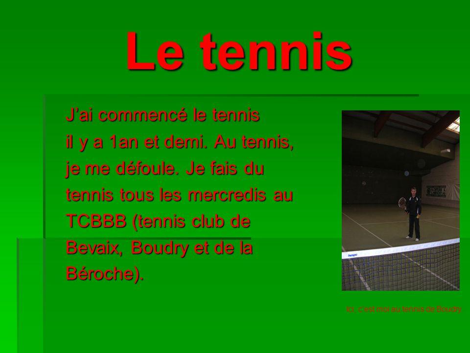 Le tennis Jai commencé le tennis Jai commencé le tennis il y a 1an et demi. Au tennis, il y a 1an et demi. Au tennis, je me défoule. Je fais du tennis