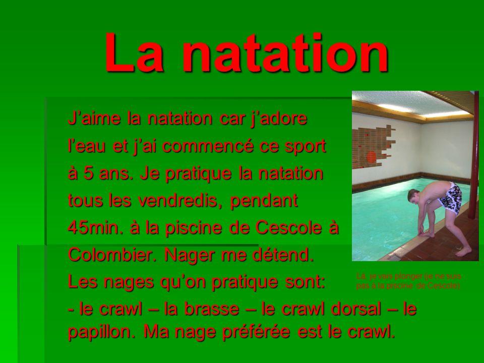 La natation Jaime la natation car jadore leau et jai commencé ce sport à 5 ans. Je pratique la natation tous les vendredis, pendant 45min. à la piscin