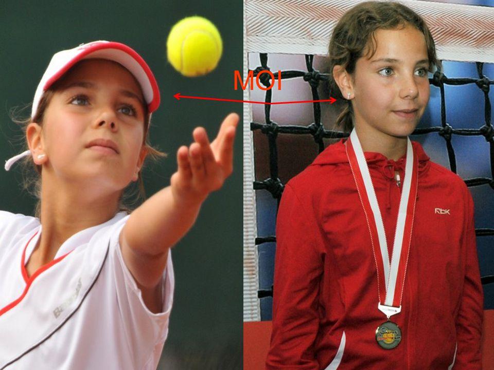 Le tennis Mon rêve est de jouer, quand je serai plus grande, au niveau mondial.