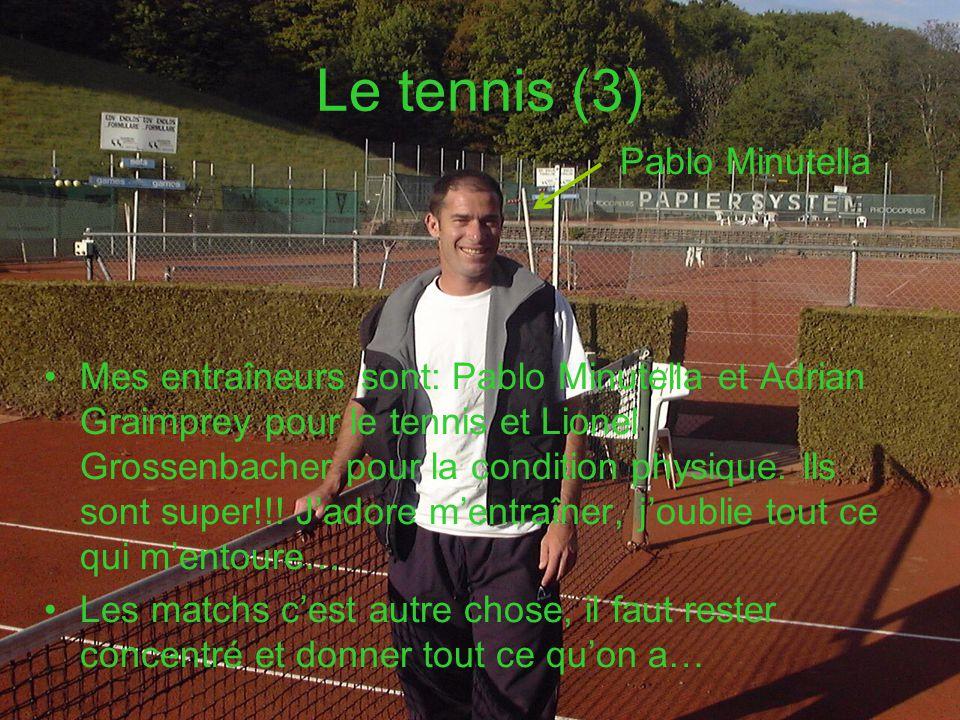 Le tennis (3) Pablo Minutella Mes entraîneurs sont: Pablo Minutella et Adrian Graimprey pour le tennis et Lionel Grossenbacher pour la condition physi
