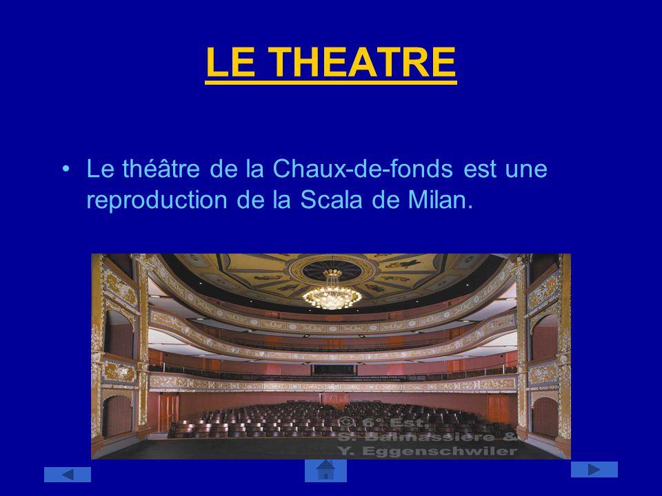 LE THEATRE Le théâtre de la Chaux-de-fonds est une reproduction de la Scala de Milan.