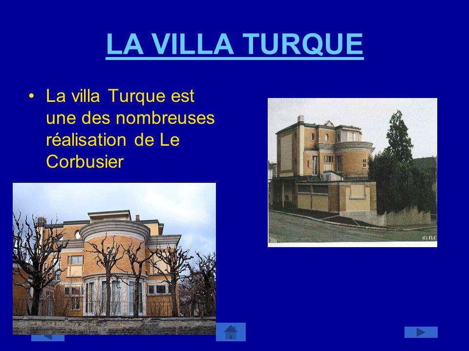 LA VILLA TURQUE La villa Turque est une des nombreuses réalisation de Le Corbusier