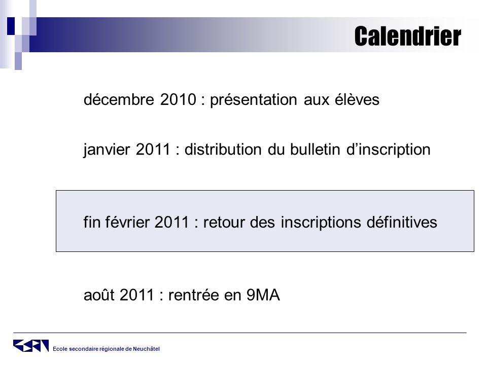 Ecole secondaire régionale de Neuchâtel Calendrier décembre 2010 : présentation aux élèves fin février 2011 : retour des inscriptions définitives janv