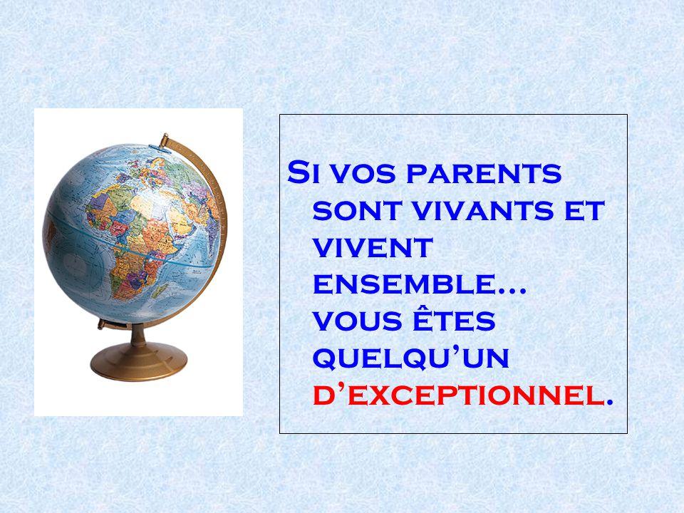 Si vos parents sont vivants et vivent ensemble... vous êtes quelquun dexceptionnel.