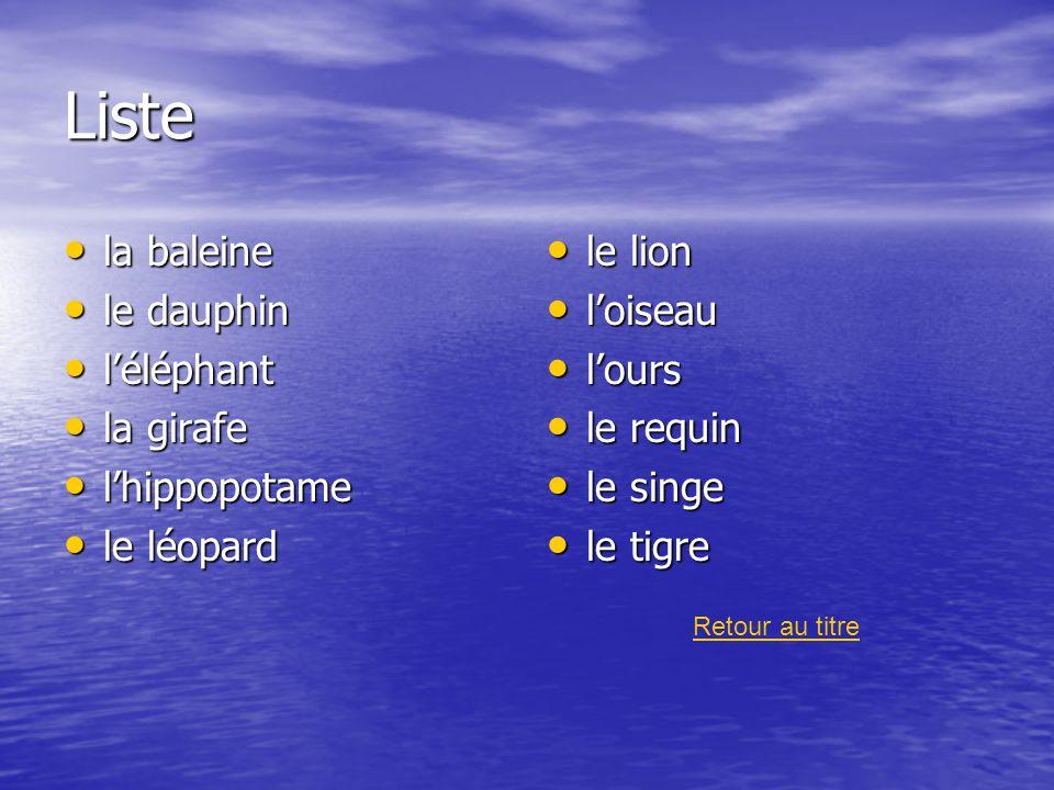 Liste la baleine la baleine le dauphin le dauphin léléphant léléphant la girafe la girafe lhippopotame lhippopotame le léopard le léopard le lion le l