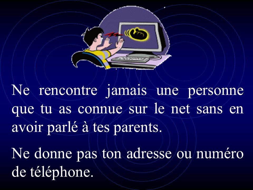Ne rencontre jamais une personne que tu as connue sur le net sans en avoir parlé à tes parents.