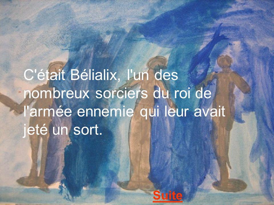 C'était Bélialix, l'un des nombreux sorciers du roi de l'armée ennemie qui leur avait jeté un sort. Suite