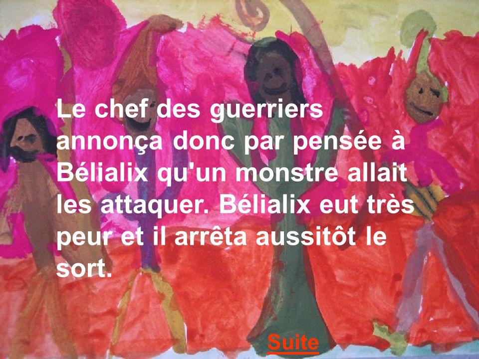 Le chef des guerriers annonça donc par pensée à Bélialix qu'un monstre allait les attaquer. Bélialix eut très peur et il arrêta aussitôt le sort. Suit
