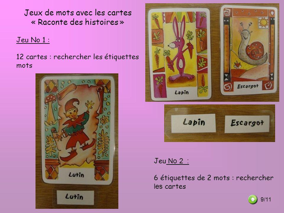 Jeux de mots avec les cartes « Raconte des histoires » Jeu No 1 : 12 cartes : rechercher les étiquettes mots Jeu No 2 : 6 étiquettes de 2 mots : reche