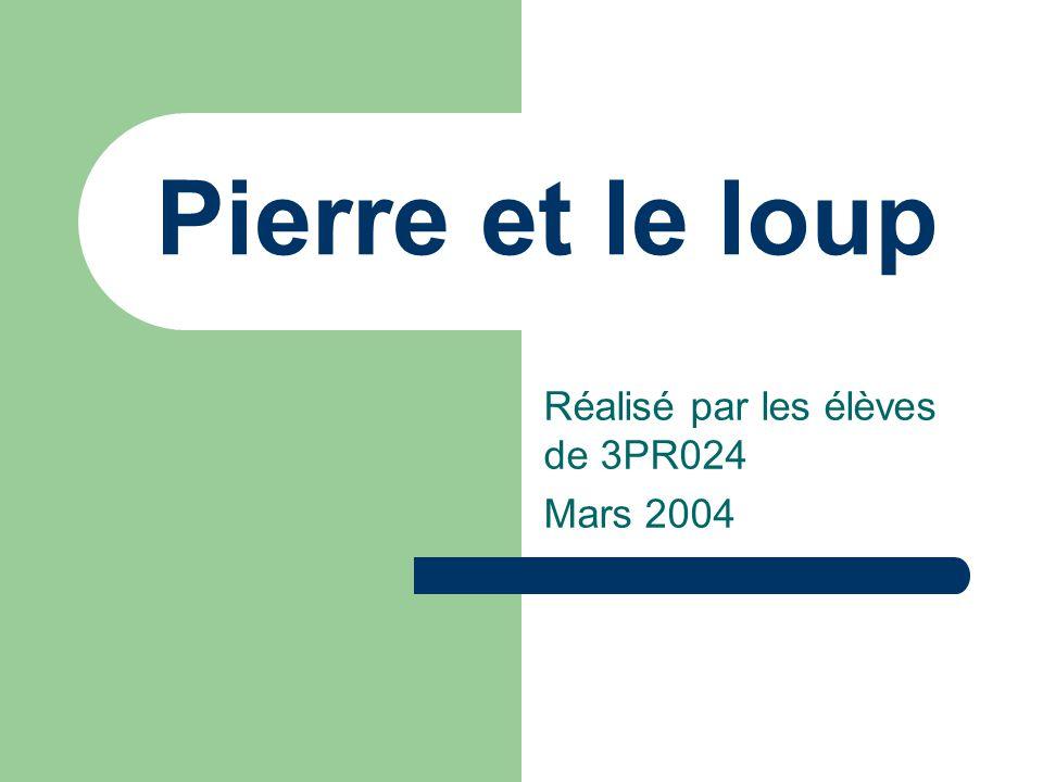 Pierre et le loup Réalisé par les élèves de 3PR024 Mars 2004