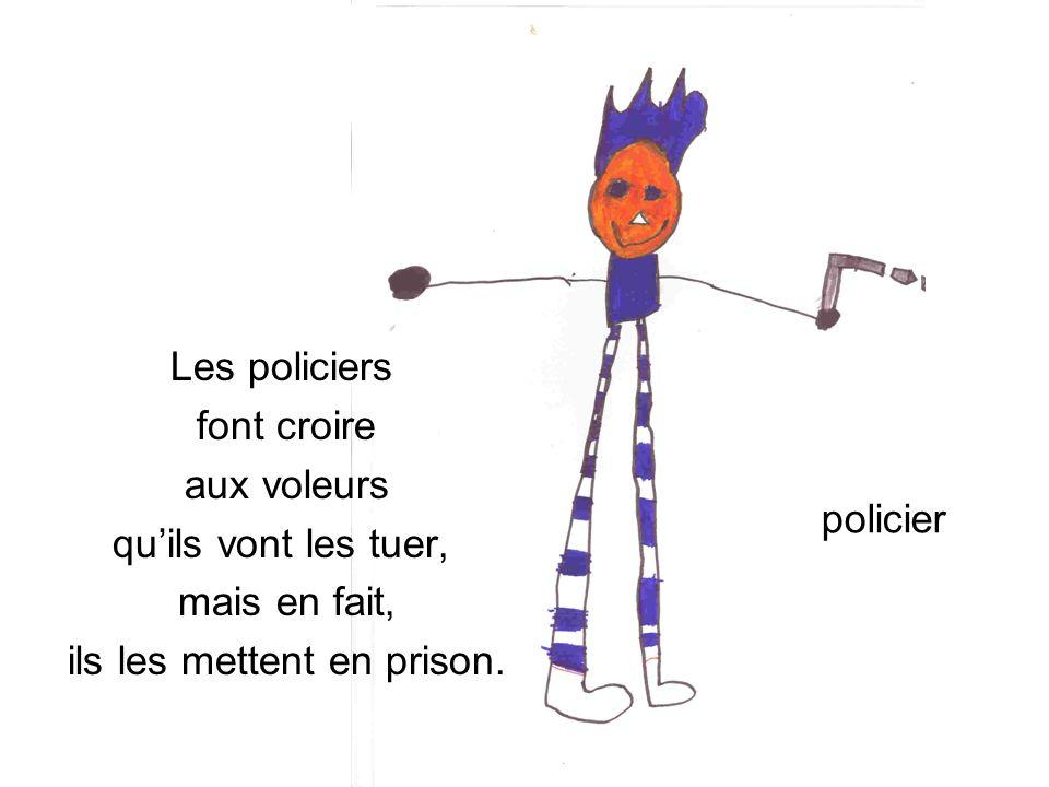 policier Les policiers font croire aux voleurs quils vont les tuer, mais en fait, ils les mettent en prison.