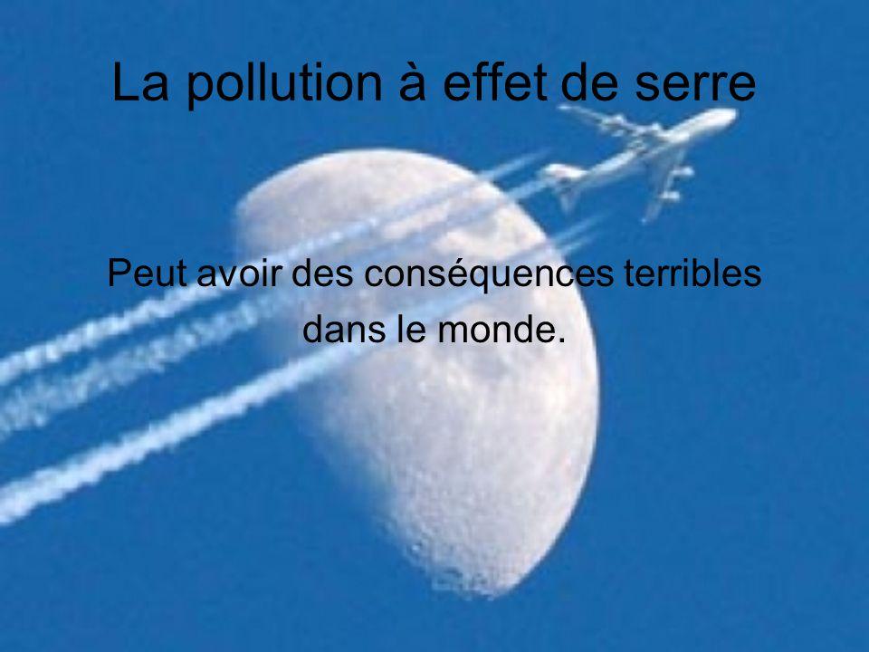 La pollution à effet de serre Peut avoir des conséquences terribles dans le monde.