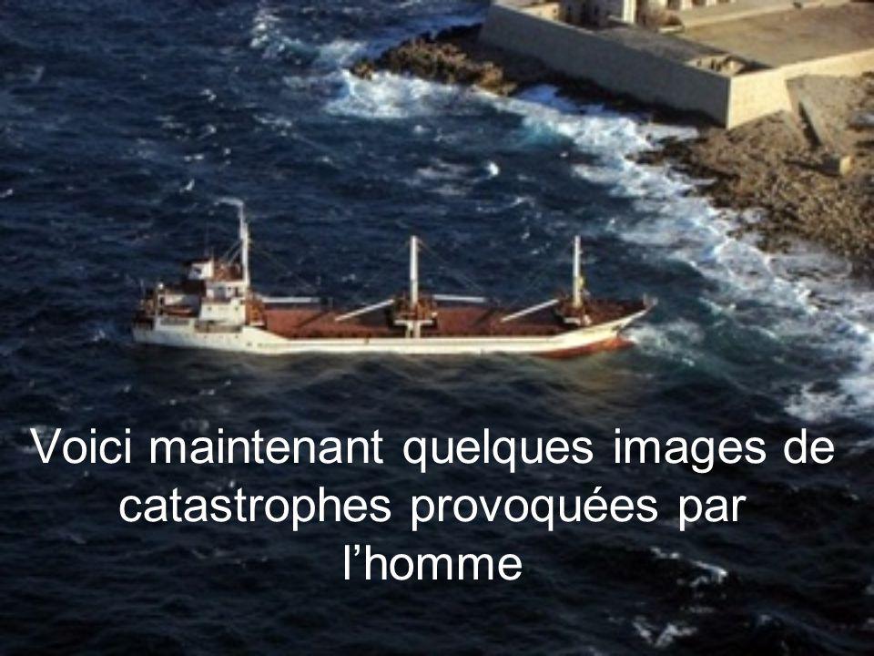 Voici maintenant quelques images de catastrophes provoquées par lhomme