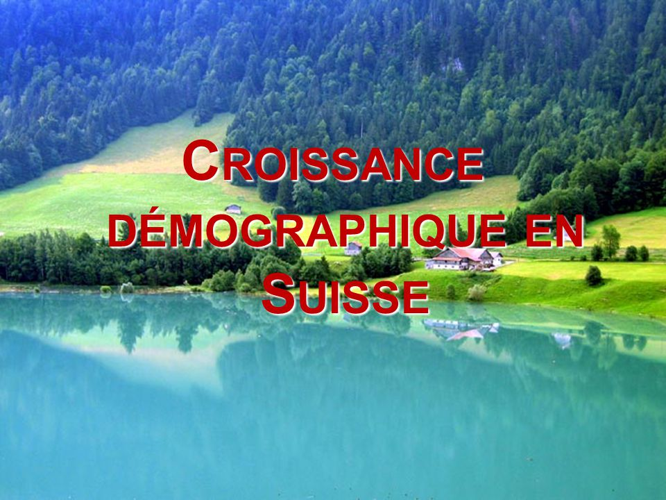 CROISSANCE DÉMOGRAPHIQUE EN SUISSE