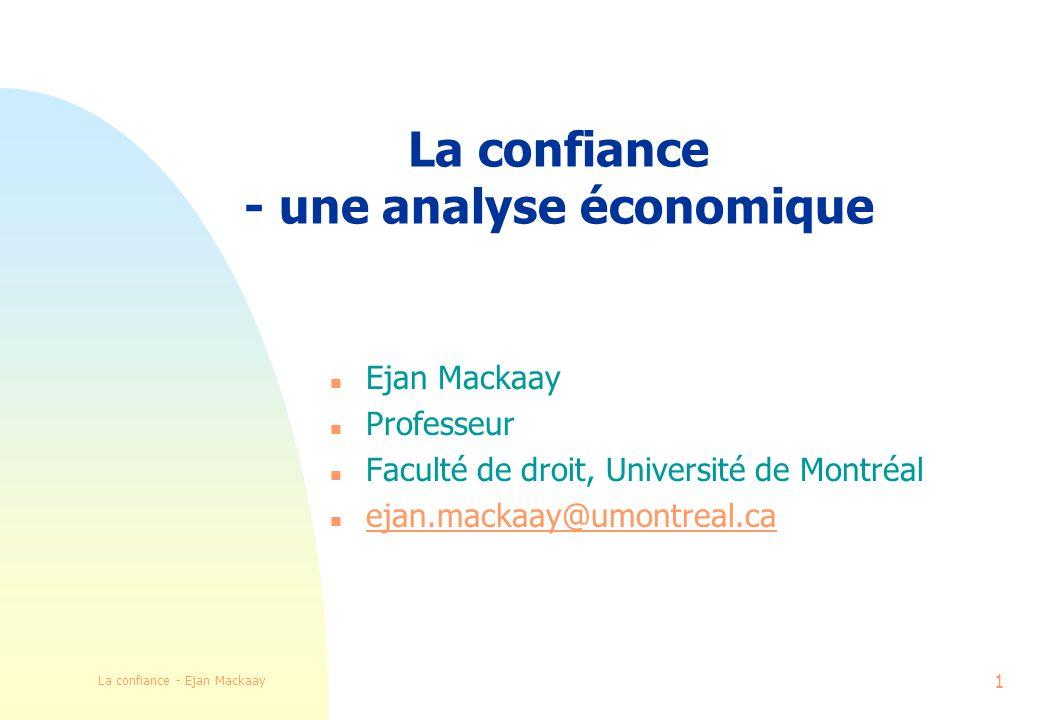 La confiance - Ejan Mackaay 1 La confiance - une analyse économique n Ejan Mackaay n Professeur n Faculté de droit, Université de Montréal n ejan.mackaay@umontreal.ca ejan.mackaay@umontreal.ca