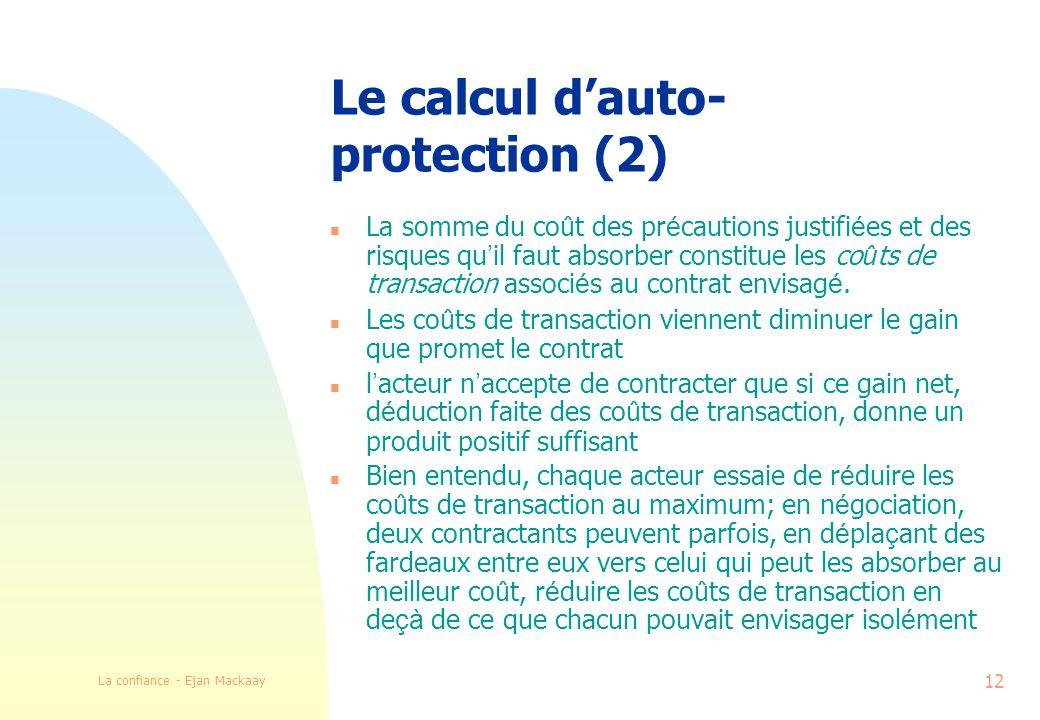 La confiance - Ejan Mackaay 12 Le calcul dauto- protection (2) La somme du co û t des pr é cautions justifi é es et des risques qu il faut absorber constitue les co û ts de transaction associ é s au contrat envisag é.