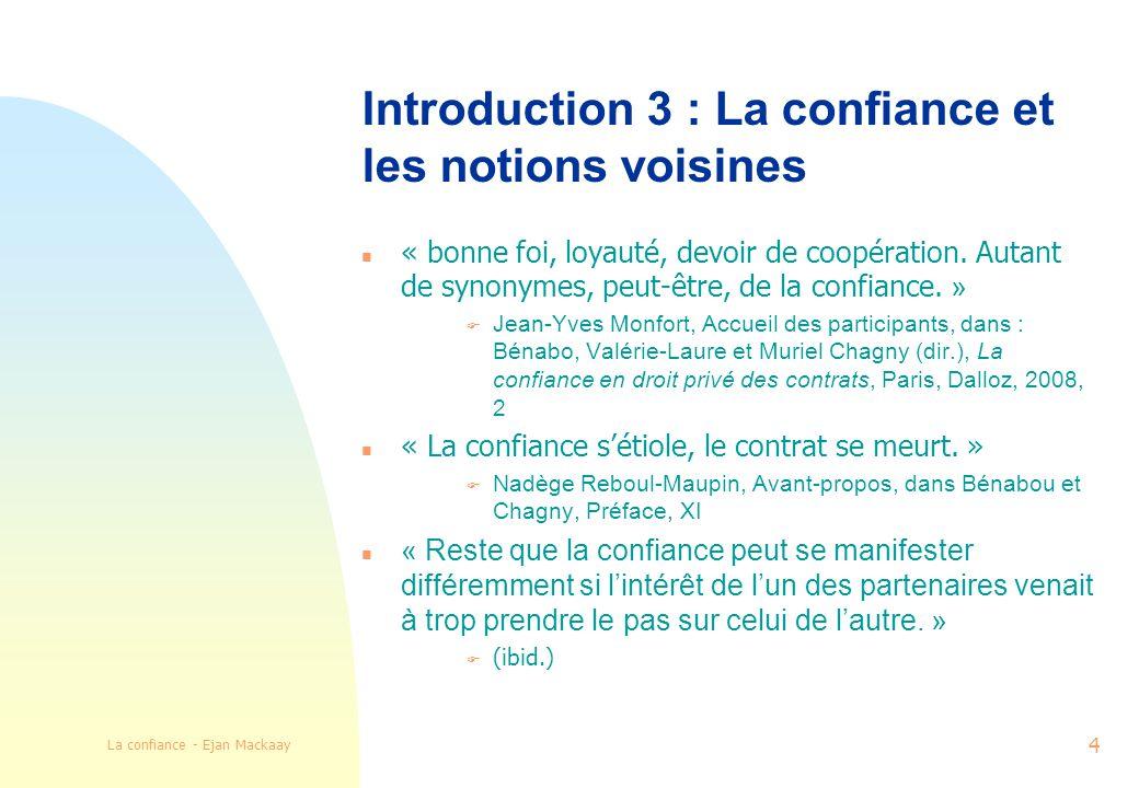 La confiance - Ejan Mackaay 4 Introduction 3 : La confiance et les notions voisines « bonne foi, loyauté, devoir de coopération.